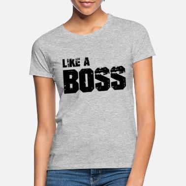 Like A Boss Like A Boss - Women's T-Shirt