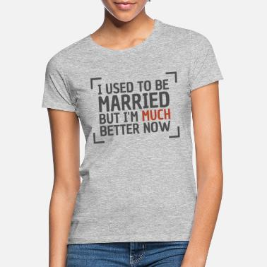 Marry Married Happy Unmarried Divorced - Women's T-Shirt