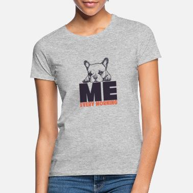 Morning Mood Morning Mood - Me every morning dog - Women's T-Shirt