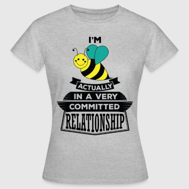 I Am Bee Actually In A Very Commited Relationship - Women's T-Shirt