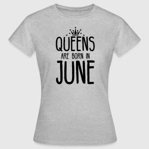 Queens June birthday - Women's T-Shirt