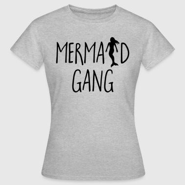 Mermaid Gang Funny Quote - Women's T-Shirt