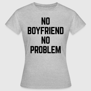 No Boyfriend  - Women's T-Shirt
