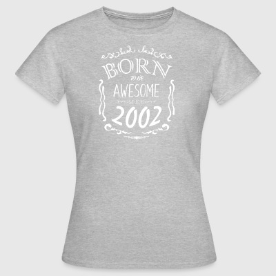 Born to be Awesome siden 2002 - Dame-T-shirt