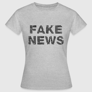 Fake News - Frauen T-Shirt