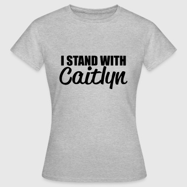 i stand with caitlyn - T-shirt Femme