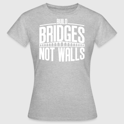 build bridges - Women's T-Shirt