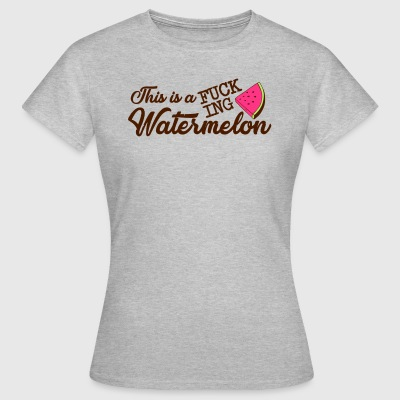 this is a fucking watermelon - Women's T-Shirt