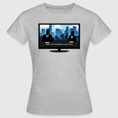 TV news - Homeless - Women's T-Shirt
