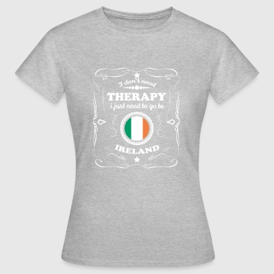 DON T NEED THERAPY WANT GO IRELAND - Women's T-Shirt