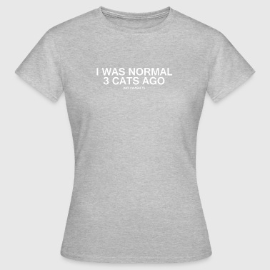 I was normal 3 cats ago - Women's T-Shirt
