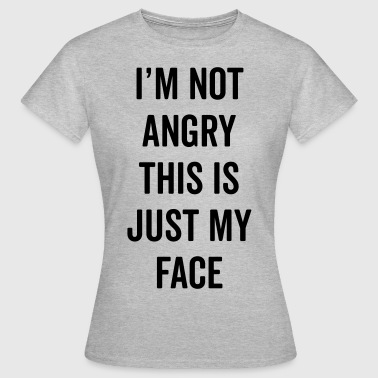 Angry Face Funny Quote - Women's T-Shirt