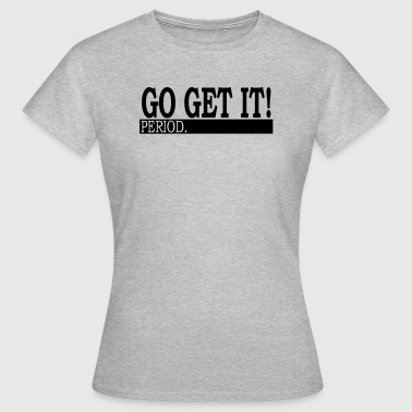 Go Get It - Periode. - Vrouwen T-shirt