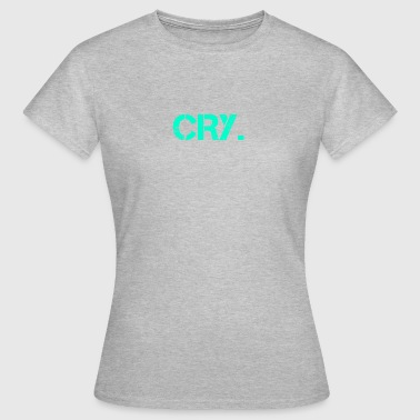 Cry. - Dame-T-shirt