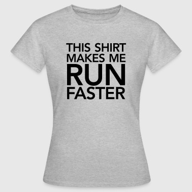 This Shirt Makes Me Run Faster - T-shirt Femme