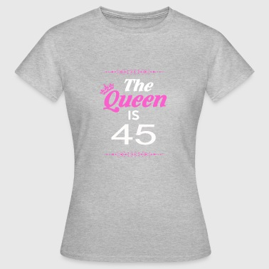 The Queen Is 45 - Women's T-Shirt