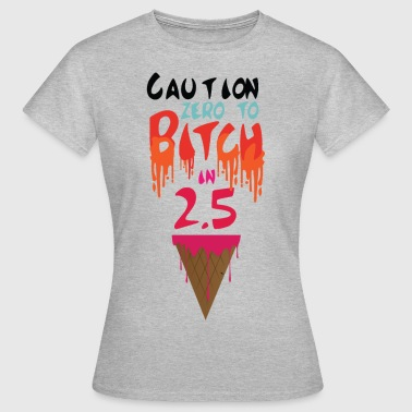 Zero to Bitch - Women's T-Shirt
