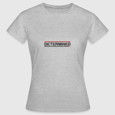 Determined - Women's T-Shirt