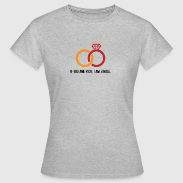 If You Are Rich, I'm Single And Ready To Mingle! - Women's T-Shirt