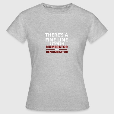 Nerd / Nerds: There'sa fine line between numerato - Women's T-Shirt
