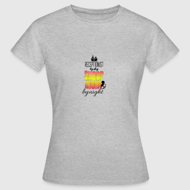 Receptionist by day and super mom by night - Women's T-Shirt