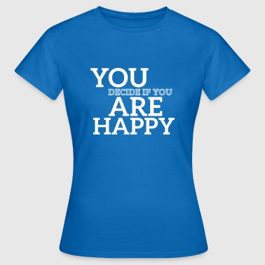You are happy - Frauen T-Shirt