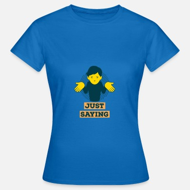 Just Say No just saying - Women's T-Shirt