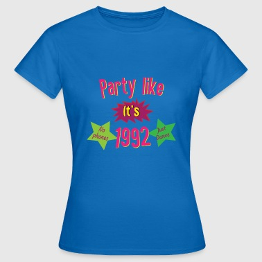 party like its 1992 - Vrouwen T-shirt