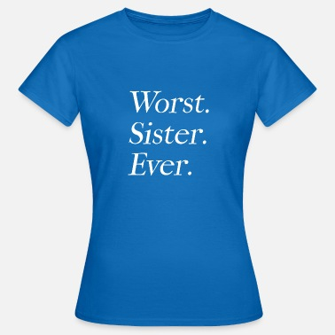Worst State Worst Sister Ever - Frauen T-Shirt