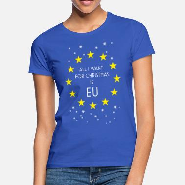 Brexit Brexit All I Want Is EU - Women's T-Shirt