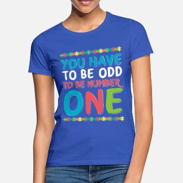 Spectrum You have to be ODD to be number ONE - Women's T-Shirt