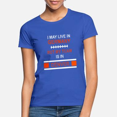 Denver Broncos My Team is in Denver | Broncos Fandesign - Frauen T-Shirt