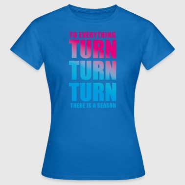 TURN TURN TURN - Women's T-Shirt