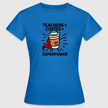Teachers + coffee = superpower (superhero) light - Frauen T-Shirt