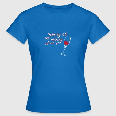 60e anniversaire: 60 Et Turning Wining About It - T-shirt Femme