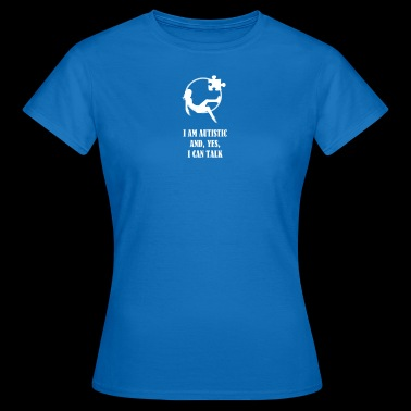 I AM AUTISTIC AND I CAN TALK - Women's T-Shirt