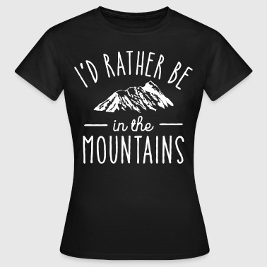 I'd Rather Be In The Mountains - Women's T-Shirt