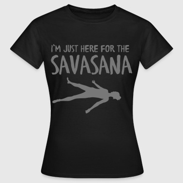 I'm Just Here For The Savasana - Koszulka damska
