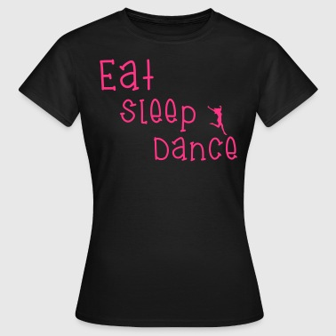Eat Sleep Dance - Vrouwen T-shirt