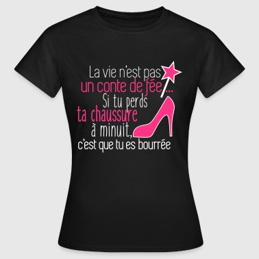 Conte de fée,humour,citations,connasse - T-shirt Femme