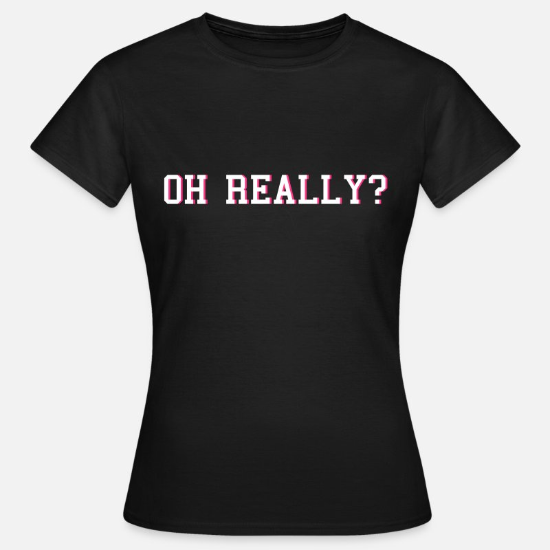 Oh T-Shirts - oh really - Women's T-Shirt black