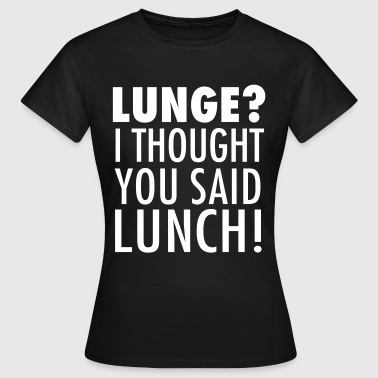 Lunge? I Thought You Said Lunch! Gym Workout - T-skjorte for kvinner