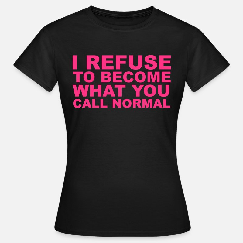 Normal T-Shirts - Refuse To Be Normal - Women's T-Shirt black