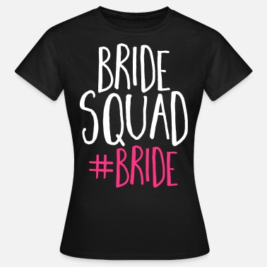 Bachelorette Party Bride Squad Bride - Frauen T-Shirt