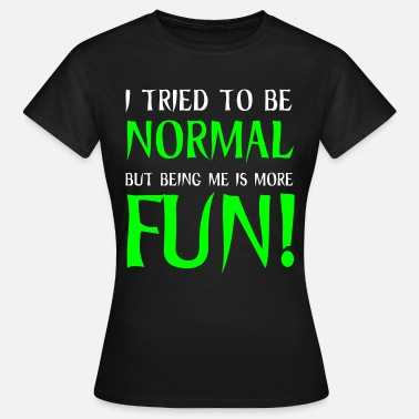 Normale Normal - Vrouwen T-shirt