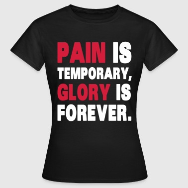 Pain Is Temporary, Glory Is Forever. - T-shirt dam