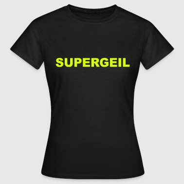 supergeil - Frauen T-Shirt
