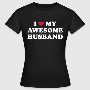 I Love My Husband  - Frauen T-Shirt