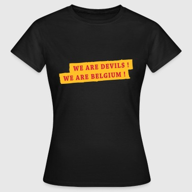We are Devils! We are Belgium ! - Vrouwen T-shirt