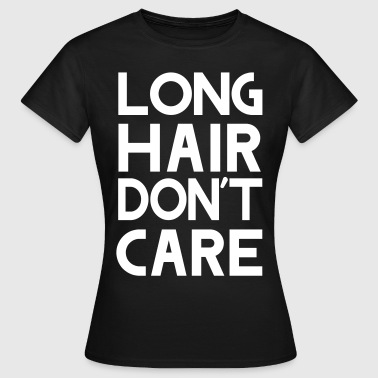 Long hair don't care - Women's T-Shirt